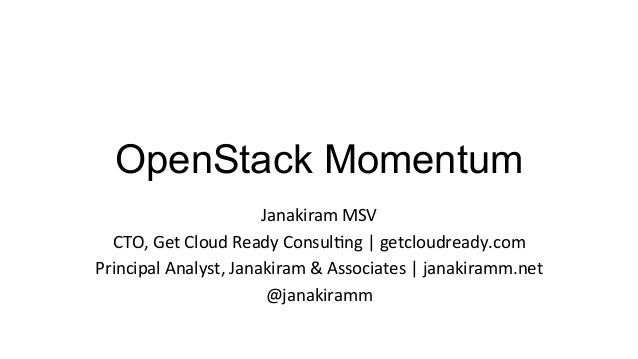 OpenStack Momentum                             Janakiram	  MSV	    CTO,	  Get	  Cloud	  Ready	  Consul:ng	  |	  getcloudre...