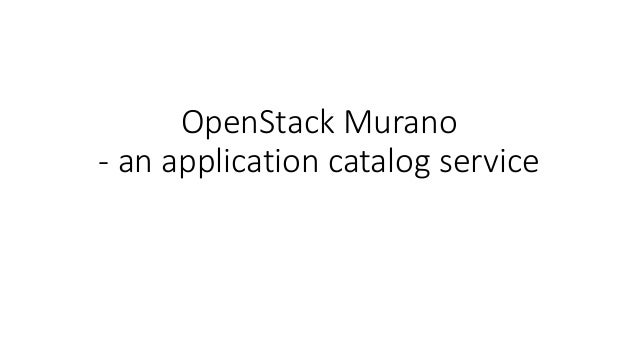 OpenStack Murano - an application catalog service
