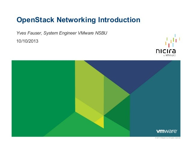 OpenStack Networking Introduction Yves Fauser, System Engineer VMware NSBU 10/10/2013  © 2011 VMware Inc. All rights reser...