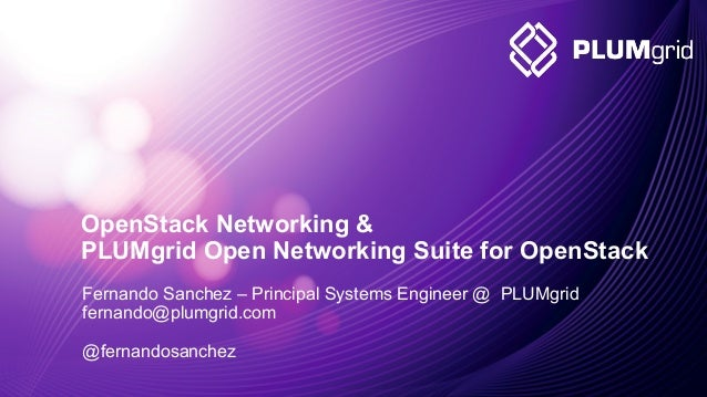 2011-2014 © PLUMgrid - Confidential Information Fernando Sanchez – Principal Systems Engineer @ PLUMgrid fernando@plumgrid...