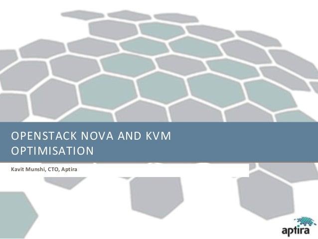 OPENSTACK NOVA AND KVMOPTIMISATIONKavit Munshi, CTO, Aptira