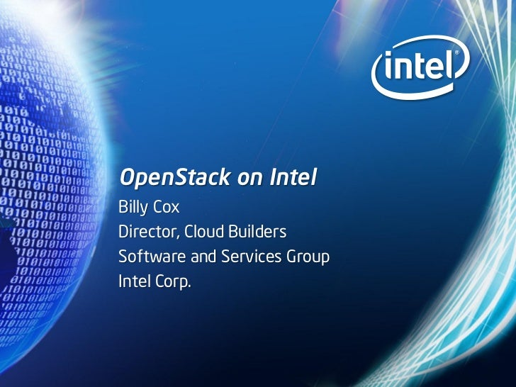 OpenStack on IntelBilly CoxDirector, Cloud BuildersSoftware and Services GroupIntel Corp.