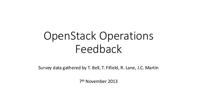 OpenStack Operations Feedback Survey data gathered by T. Bell, T. Fifield, R. Lane, J.C. Martin 7th November 2013