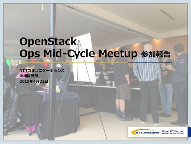 Copyright © NTT Communications Corporation. All rights reserved. 0 OpenStack Ops Mid-Cycle Meetup 参加報告 NTTコミュニケーションズ 技術開発部...