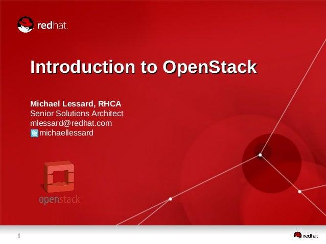 Introduction to OpenStack Michael Lessard, RHCA Senior Solutions Architect mlessard@redhat.com michaellessard  1