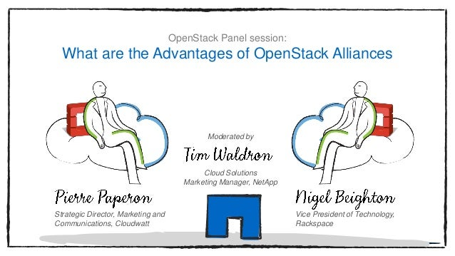 OpenStack Panel session: What are the Advantages of OpenStack Alliances Moderated by Cloud Solutions Marketing Manager, Ne...