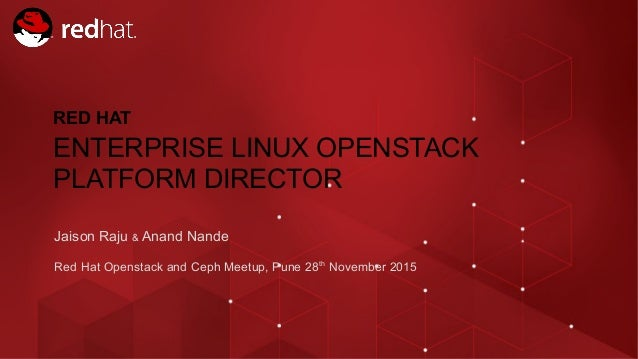 Jaison Raju & Anand Nande Red Hat Openstack and Ceph Meetup, Pune 28th November 2015 RED HAT ENTERPRISE LINUX OPENSTACK PL...