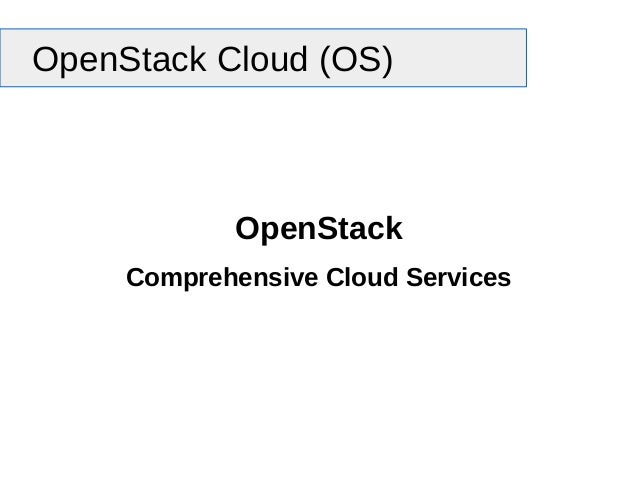 OpenStack Cloud (OS) OpenStack Comprehensive Cloud Services
