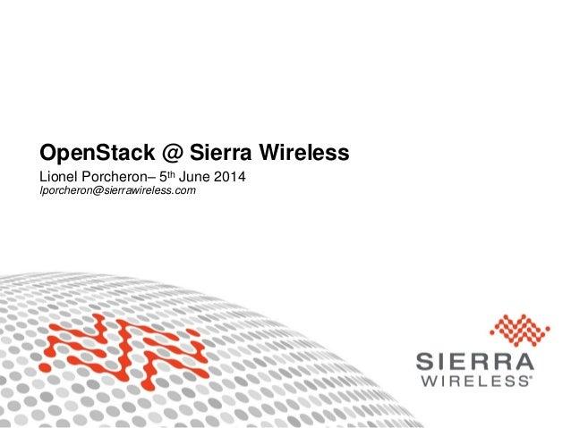 1Proprietary and Confidential OpenStack @ Sierra Wireless Lionel Porcheron– 5th June 2014 lporcheron@sierrawireless.com