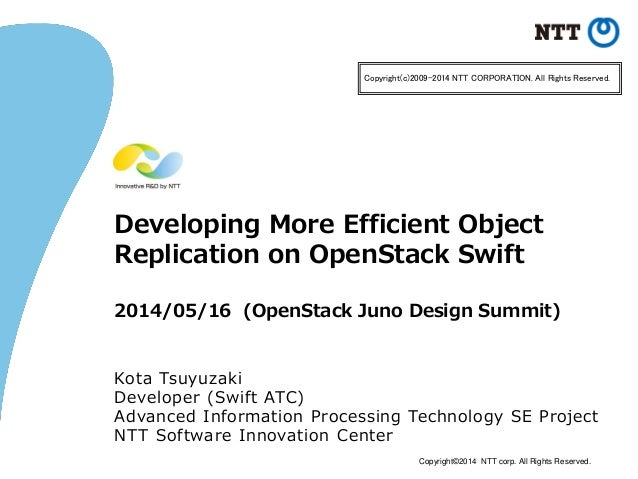 Copyright©2014 NTT corp. All Rights Reserved. Developing More Efficient Object Replication on OpenStack Swift 2014/05/16 (...