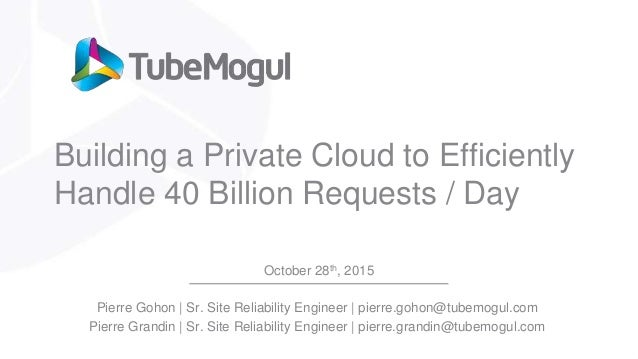 Building a Private Cloud to Efficiently Handle 40 Billion Requests / Day October 28th, 2015 Pierre Gohon | Sr. Site Reliab...