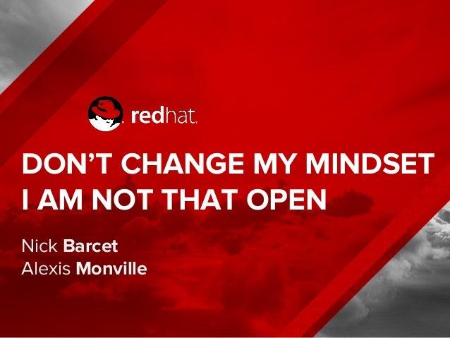 DON'T CHANGE MY MINDSET I AM NOT THAT OPEN Nick Barcet Alexis Monville