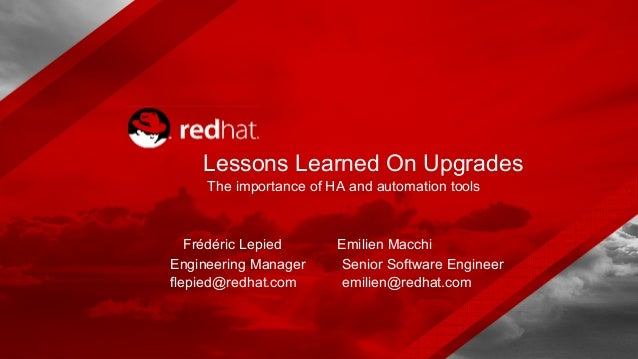 The importance of HA and automation tools Frédéric Lepied Engineering Manager flepied@redhat.com Lessons Learned On Upgrad...