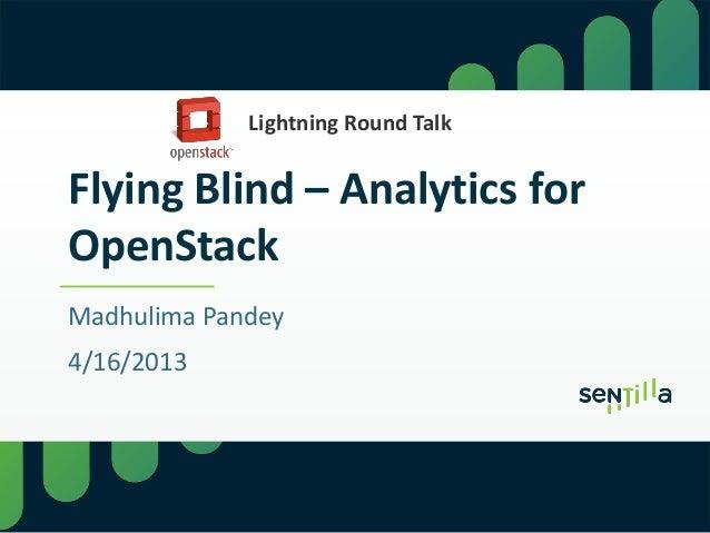 Flying Blind – Analytics forOpenStackMadhulima Pandey4/16/2013Lightning Round Talk