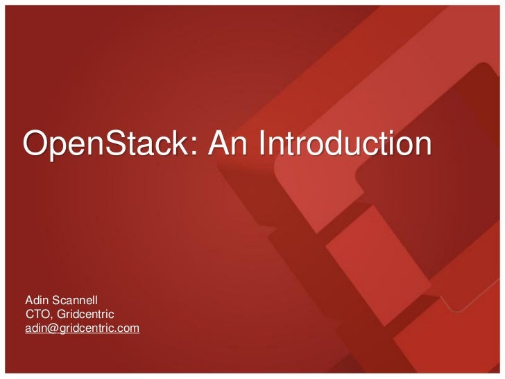 OpenStack: An IntroductionAdin ScannellCTO, Gridcentricadin@gridcentric.com