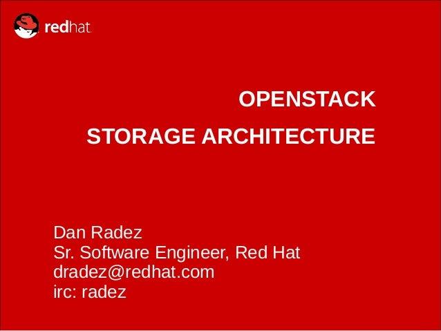 OPENSTACK STORAGE ARCHITECTURE  Dan Radez Sr. Software Engineer, Red Hat dradez@redhat.com irc: radez