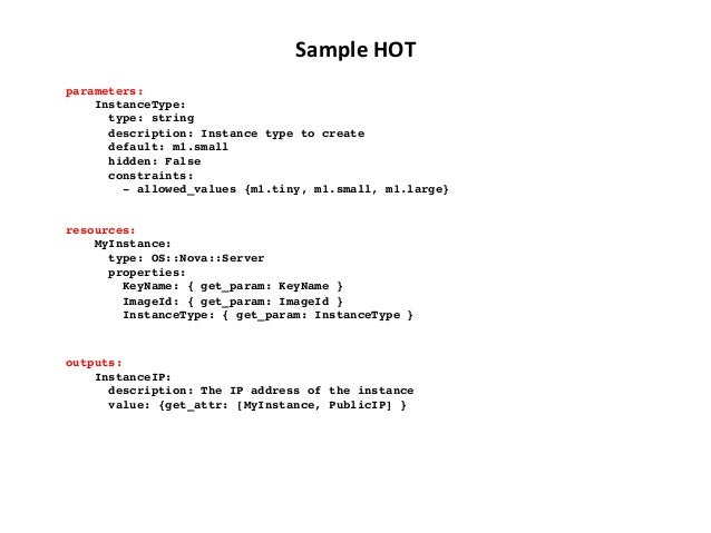 Sample  HOT   parameters:! InstanceType:! type: string! description: Instance type to create! default: m1.small! hidde...