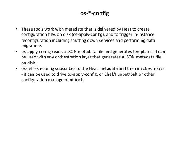 os-‐*-‐config   • These  tools  work  with  metadata  that  is  delivered  by  Heat  to  create...