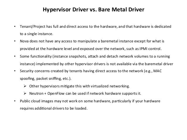 Hypervisor  Driver  vs.  Bare  Metal  Driver   • Tenant/Project  has  full  and  direct  access  ...