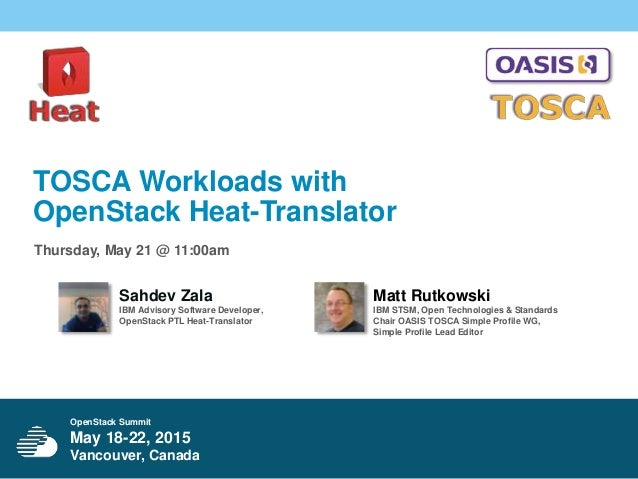 OpenStack Summit May 18-22, 2015 Vancouver, Canada TOSCA Workloads with OpenStack Heat-Translator Thursday, May 21 @ 11:00...