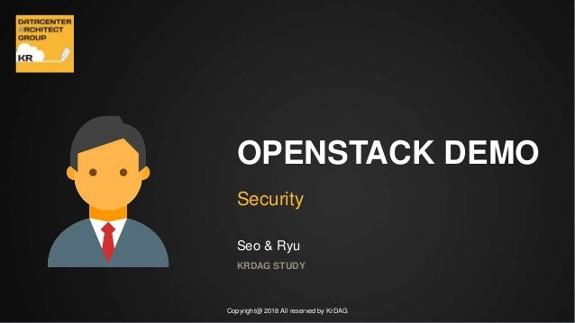 Copyright@ 2018 All reserved by KrDAG OPENSTACK DEMO Security KRDAG STUDY Seo & Ryu