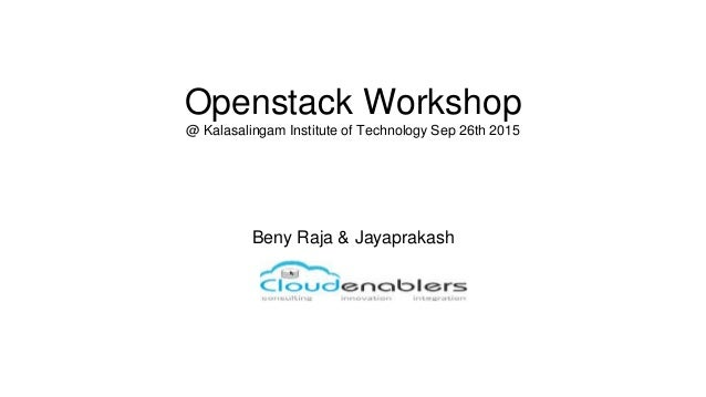 Openstack Workshop @ Kalasalingam Institute of Technology Sep 26th 2015 Beny Raja & Jayaprakash