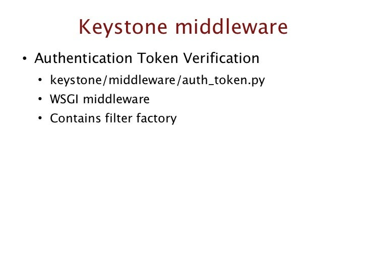 Keystone middleware○ Authentication Token Verification