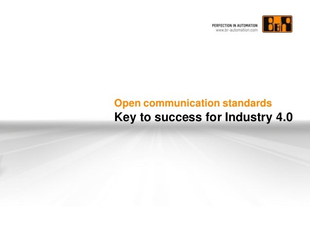 Open communication standards  Key to success for Industry 4.0