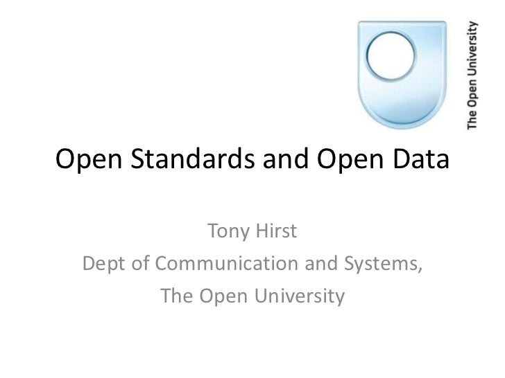 Open Standards and Open Data              Tony Hirst Dept of Communication and Systems,         The Open University