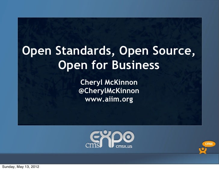 Open Standards, Open Source,               Open for Business                       Cheryl McKinnon                       @...