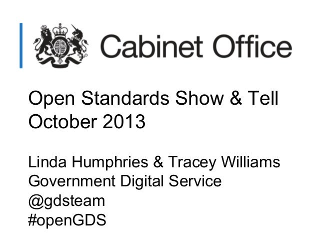 Open Standards Show & Tell October 2013 Linda Humphries & Tracey Williams Government Digital Service @gdsteam #openGDS