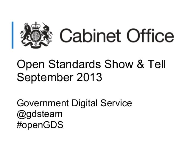 Open Standards Show & Tell September 2013 Government Digital Service @gdsteam #openGDS
