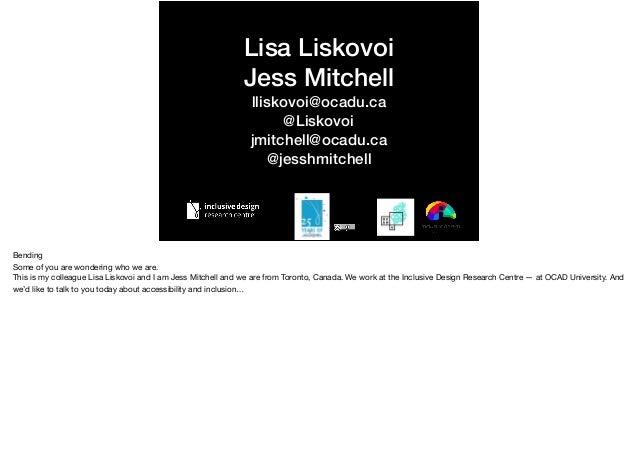 Lisa Liskovoi Jess Mitchell lliskovoi@ocadu.ca @Liskovoi jmitchell@ocadu.ca @jesshmitchell Bending  Some of you are wonder...