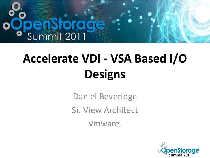 Accelerate VDI - VSA Based I/O           Designs        Daniel Beveridge        Sr. View Architect             Vmware.