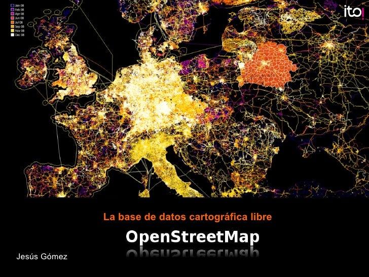 Jesús Gómez La base de datos cartográfica libre