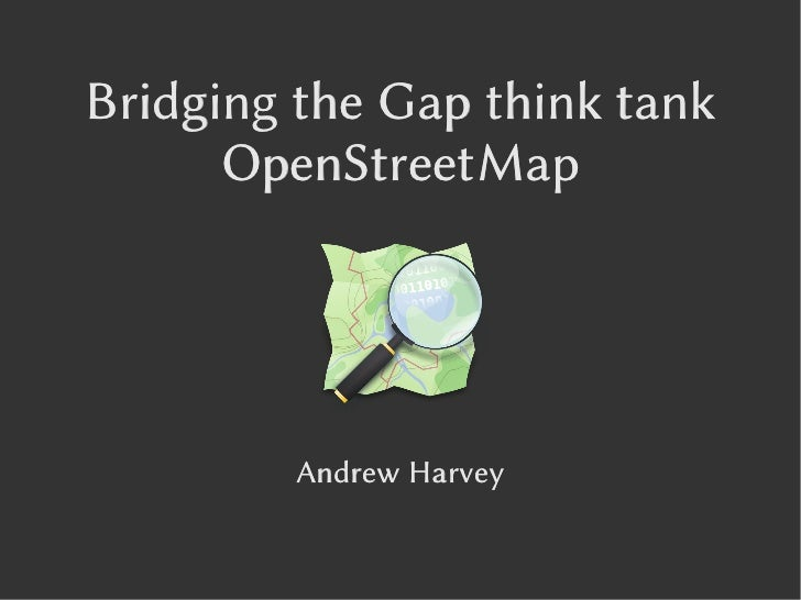 Bridging the Gap think tank      OpenStreetMap         Andrew Harvey
