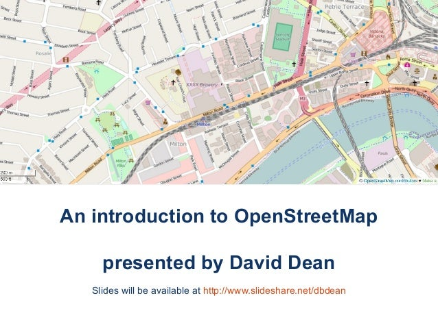 An introduction to OpenStreetMap presented by David Dean Slides will be available at http://www.slideshare.net/dbdean