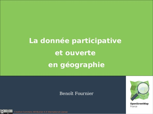 La donnée participative et ouverte en géographie Benoît Fournier Creative Commons Attribution 4.0 International License