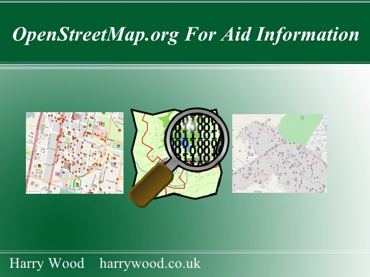 OpenStreetMap.org For Aid Information Harry Wood  harrywood.co.uk