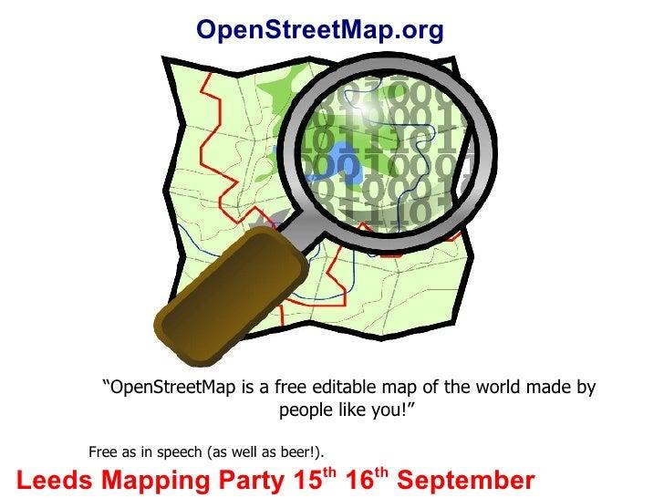 "<ul><ul><li>"" OpenStreetMap is a free editable map of the world made by people like you!""  </li></ul></ul><ul><ul><li>Free..."