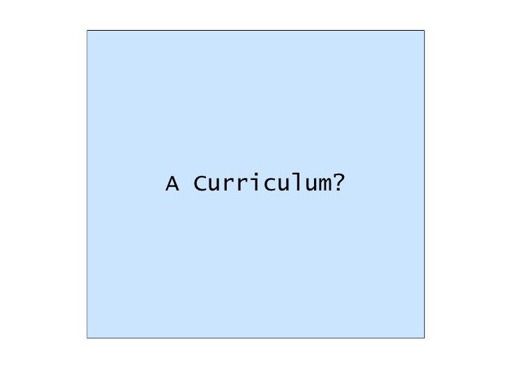 A Curriculum?
