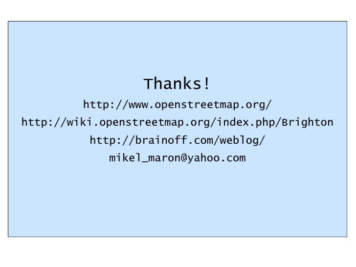 Thanks! http://www.openstreetmap.org/ http://wiki.openstreetmap.org/index.php/Brighton http://brainoff.com/weblog/ [email_...