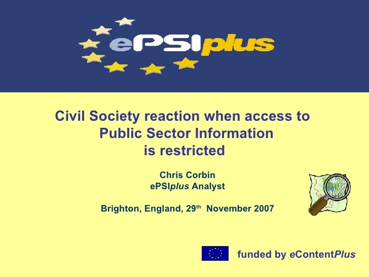 Civil Society reaction when access to   Public Sector Information is restricted Chris Corbin ePSI plus  Analyst Brighton, ...
