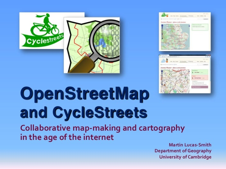 OpenStreetMapand CycleStreetsCollaborative map-making and cartographyin the age of the internet                           ...