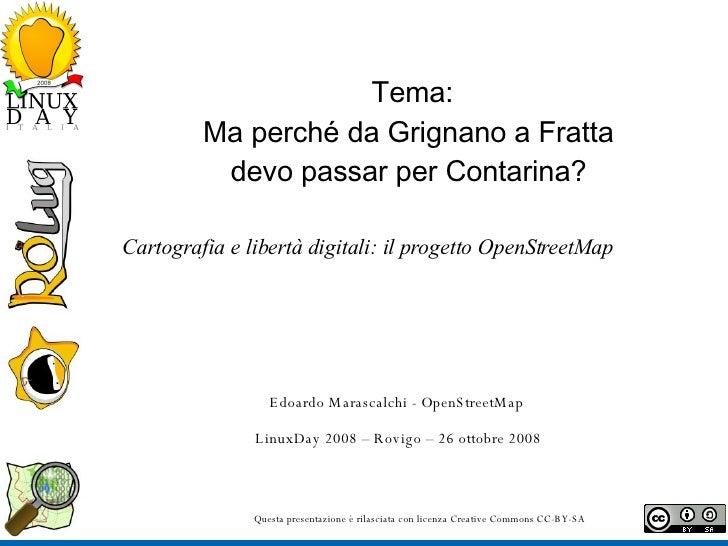 Tema: Ma perché da Grignano a Fratta  devo passar per Contarina?  Cartografia e libertà digitali: il progetto OpenStreetMa...