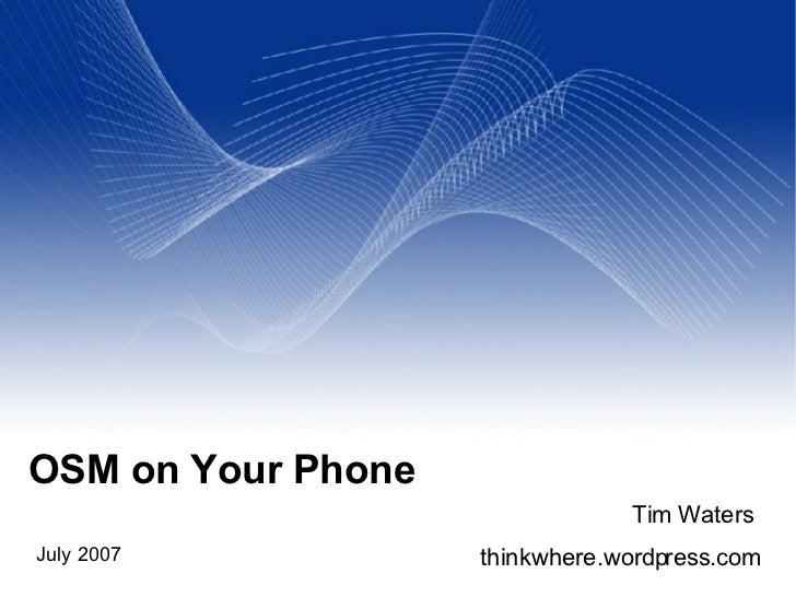 OSM on Your Phone Tim Waters July 2007 thinkwhere.wordpress.com