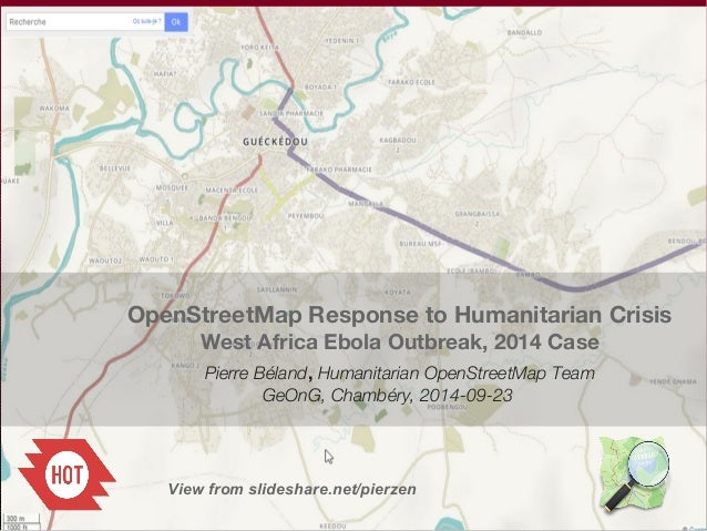 OpenStreetMap Response to Humanitarian Crisis  West Africa Ebola Outbreak, 2014 Case  Pierre Béland, Humanitarian OpenStre...