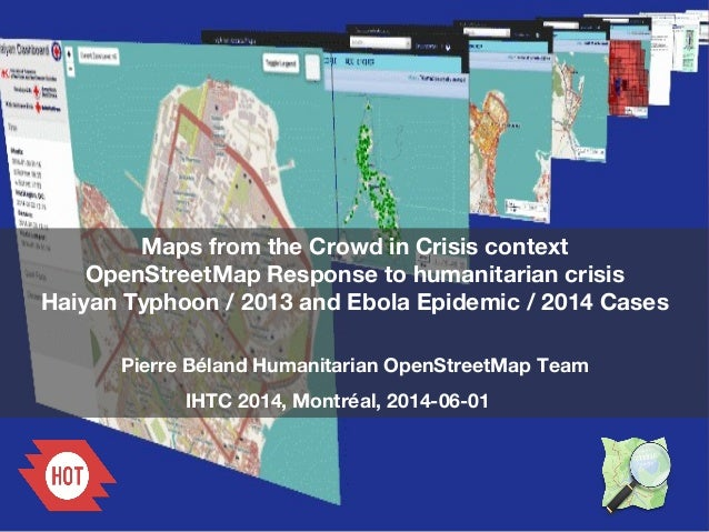 Maps from the Crowd in Crisis context OpenStreetMap Response to humanitarian crisis Haiyan Typhoon / 2013 and Ebola Epidem...