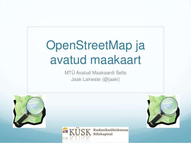 OpenStreetMap ja avatud maakaart MTÜ Avatud Maakaardi Selts Jaak Laineste (@jaakl)