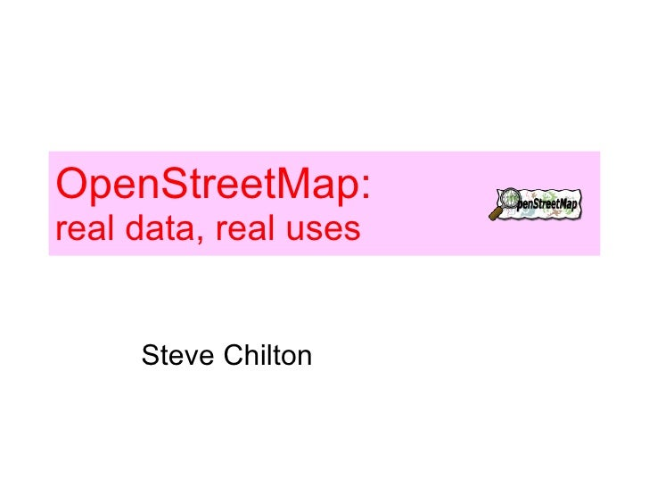 OpenStreetMap: real data, real uses Steve Chilton